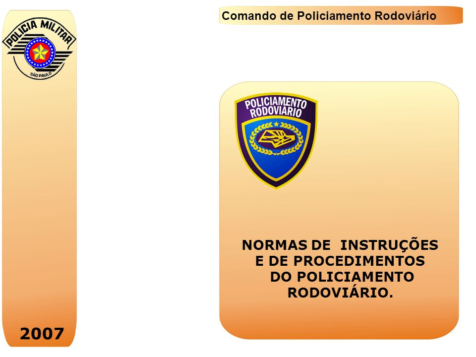 2007 Comando de Policiamento Rodoviário 008 FISCALIZAÇÃO DE CONDUTORES DE VEÍCULOS SOB EFEITO DE ÀLCOOL, SUBSTÂNCIA ENTORPECENTE, TÓXICA OU DE EFEITOS ANÁLOGOS.