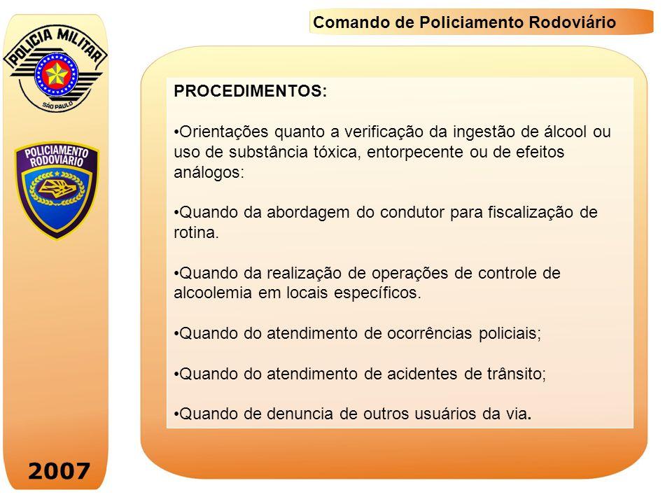 2007 Comando de Policiamento Rodoviário PROCEDIMENTOS: Orientações quanto a verificação da ingestão de álcool ou uso de substância tóxica, entorpecent