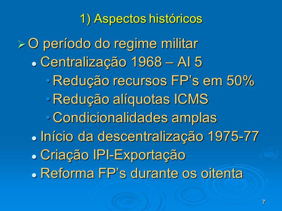 7 O período do regime militar O período do regime militar Centralização 1968 – AI 5 Centralização 1968 – AI 5 Redução recursos FPs em 50%Redução recur