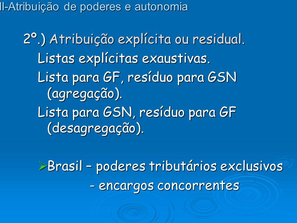 2º.) Atribuição explícita ou residual. Listas explícitas exaustivas. Lista para GF, resíduo para GSN (agregação). Lista para GSN, resíduo para GF (des