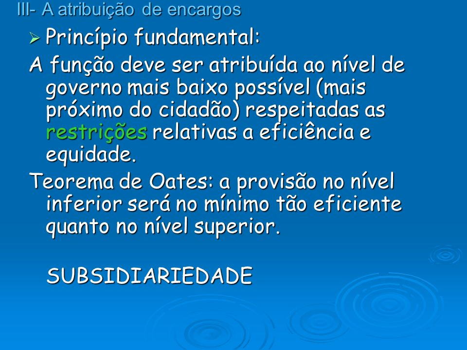 Princípio fundamental: Princípio fundamental: A função deve ser atribuída ao nível de governo mais baixo possível (mais próximo do cidadão) respeitada