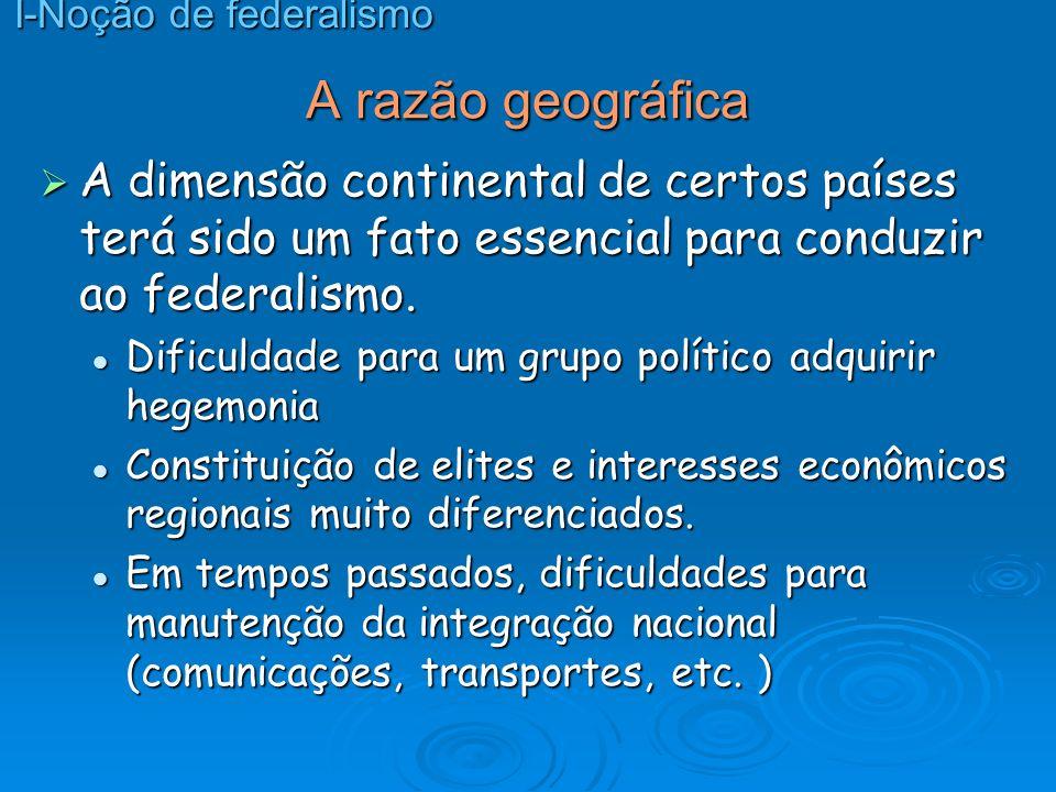 A razão geográfica A dimensão continental de certos países terá sido um fato essencial para conduzir ao federalismo. A dimensão continental de certos