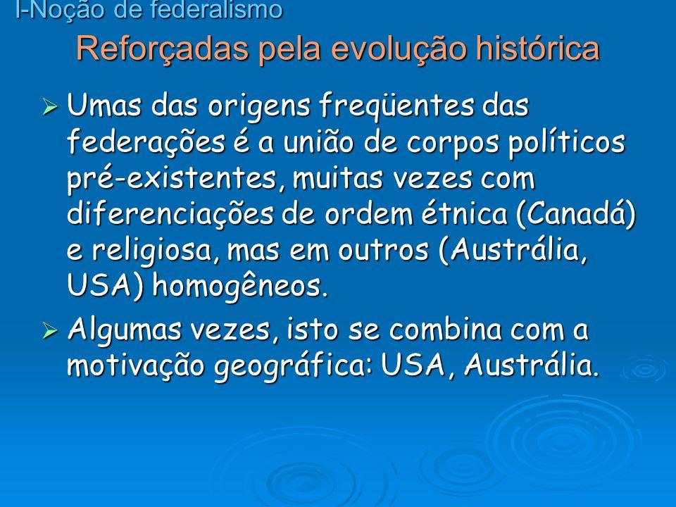 Reforçadas pela evolução histórica Umas das origens freqüentes das federações é a união de corpos políticos pré-existentes, muitas vezes com diferenci