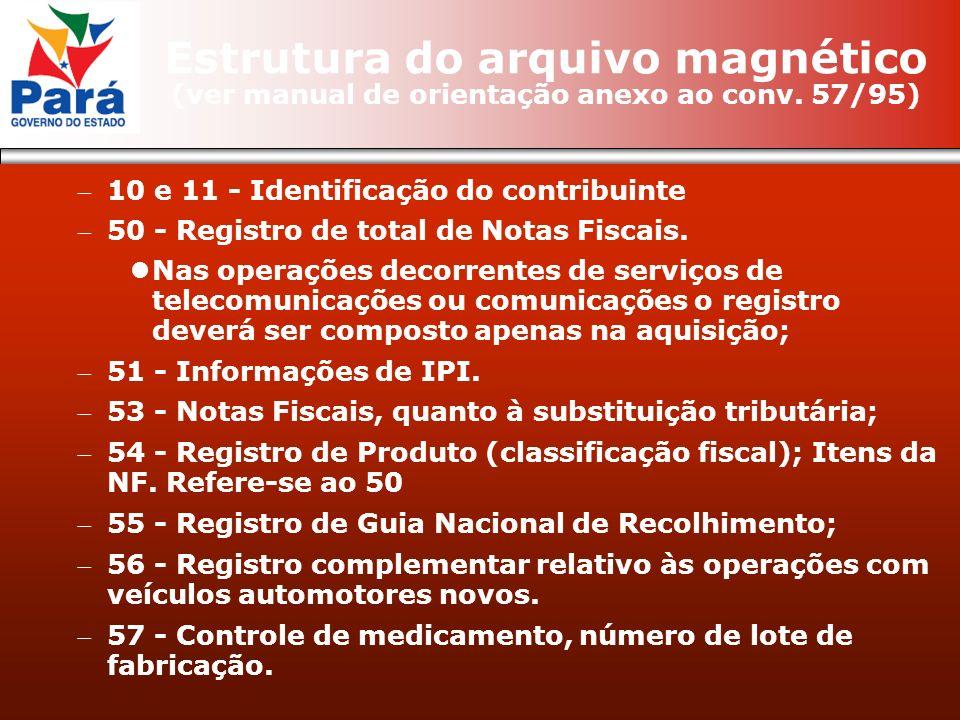 10 e 11 - Identificação do contribuinte 50 - Registro de total de Notas Fiscais. Nas operações decorrentes de serviços de telecomunicações ou comunica