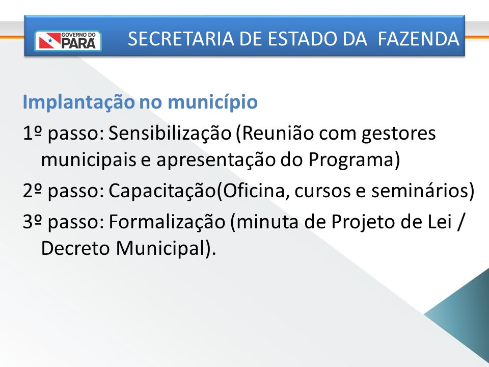 Implantação no município 1º passo: Sensibilização (Reunião com gestores municipais e apresentação do Programa) 2º passo: Capacitação(Oficina, cursos e