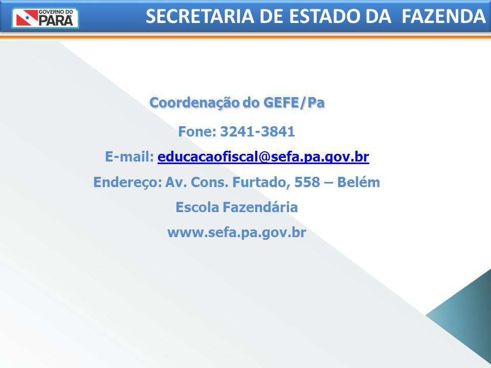 Coordenação do GEFE/Pa Fone: 3241-3841 E-mail: educacaofiscal@sefa.pa.gov.breducacaofiscal@sefa.pa.gov.br Endereço: Av. Cons. Furtado, 558 – Belém Esc
