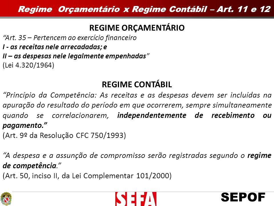 SEPOF Regime Orçamentário x Regime Contábil – Art. 11 e 12 REGIME ORÇAMENTÁRIO Art. 35 – Pertencem ao exercício financeiro I - as receitas nele arreca