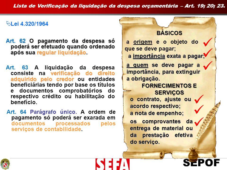 SEPOF 12 BÁSICOS a origem e o objeto do que se deve pagar; verificação do direito adquirido pelo credor Art. 63 A liquidação da despesa consiste na ve