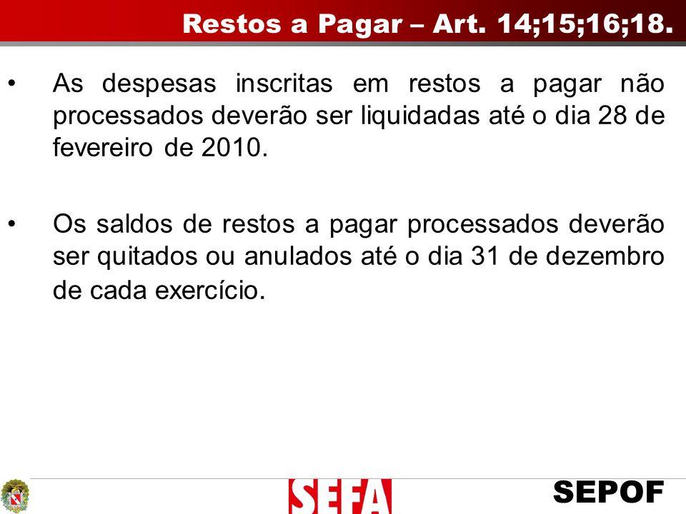 SEPOF As despesas inscritas em restos a pagar não processados deverão ser liquidadas até o dia 28 de fevereiro de 2010. Os saldos de restos a pagar pr