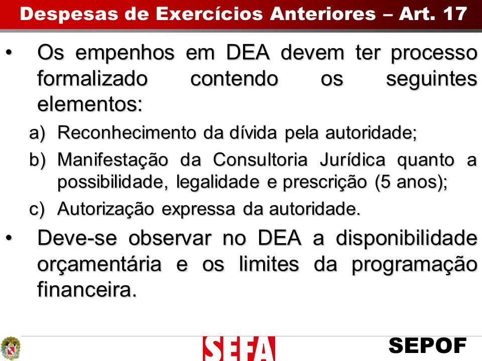 SEPOF Despesas de Exercícios Anteriores – Art. 17 Os empenhos em DEA devem ter processo formalizado contendo os seguintes elementos:Os empenhos em DEA