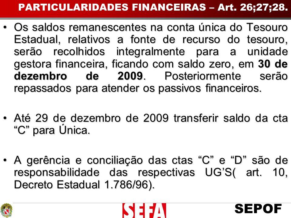 SEPOF PARTICULARIDADES FINANCEIRAS – Art. 26;27;28. Os saldos remanescentes na conta única do Tesouro Estadual, relativos a fonte de recurso do tesour