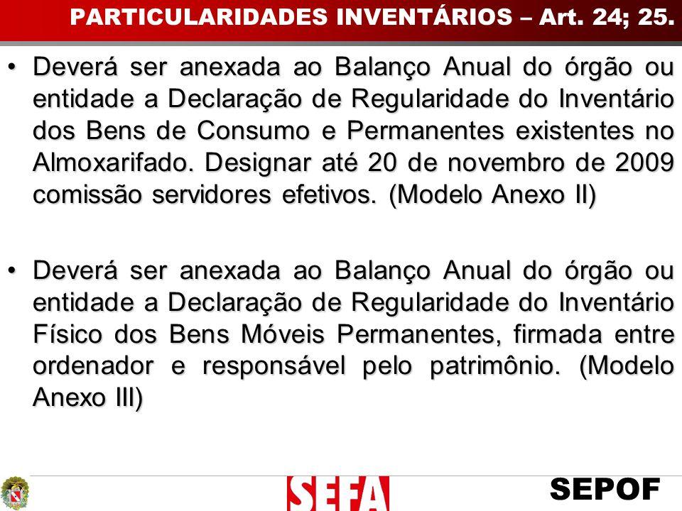 SEPOF Deverá ser anexada ao Balanço Anual do órgão ou entidade a Declaração de Regularidade do Inventário dos Bens de Consumo e Permanentes existentes