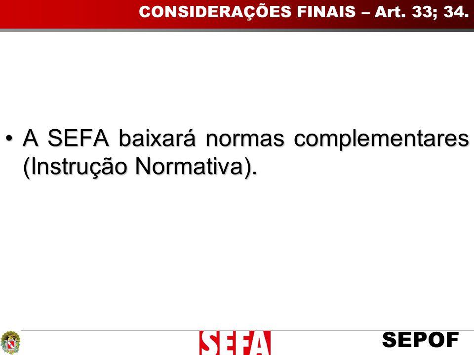 SEPOF A SEFA baixará normas complementares (Instrução Normativa).A SEFA baixará normas complementares (Instrução Normativa).