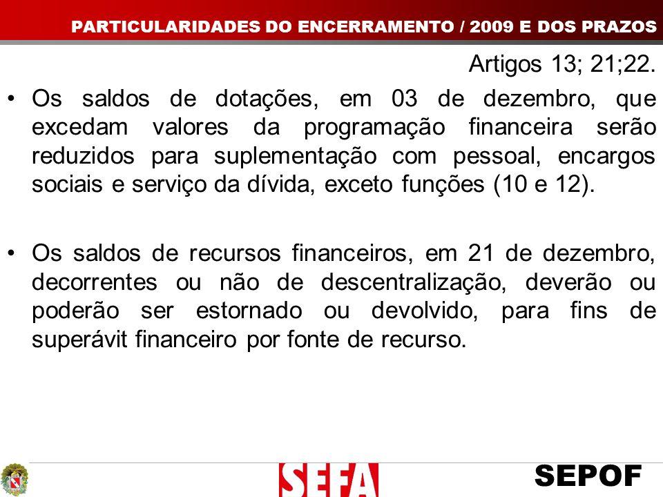 SEPOF Artigos 13; 21;22. Os saldos de dotações, em 03 de dezembro, que excedam valores da programação financeira serão reduzidos para suplementação co