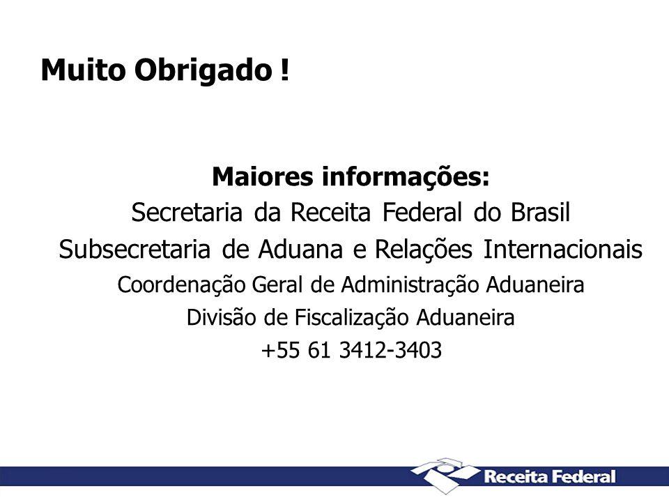 Muito Obrigado ! Maiores informações: Secretaria da Receita Federal do Brasil Subsecretaria de Aduana e Relações Internacionais Coordenação Geral de A