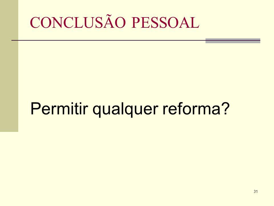 31 CONCLUSÃO PESSOAL Permitir qualquer reforma