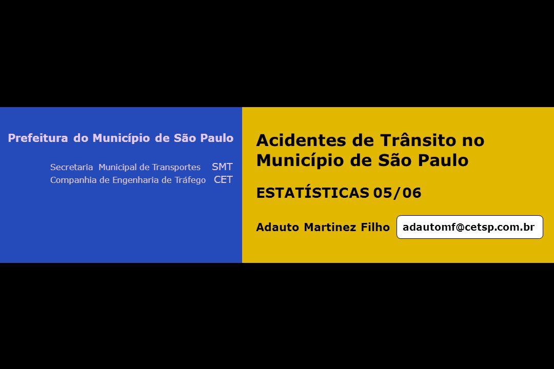 Acidentes de Trânsito no Município de São Paulo ESTATÍSTICAS 05/06 Adauto Martinez Filho Prefeitura do Município de São Paulo Secretaria Municipal de Transportes SMT Companhia de Engenharia de Tráfego CET adautomf@cetsp.com.br