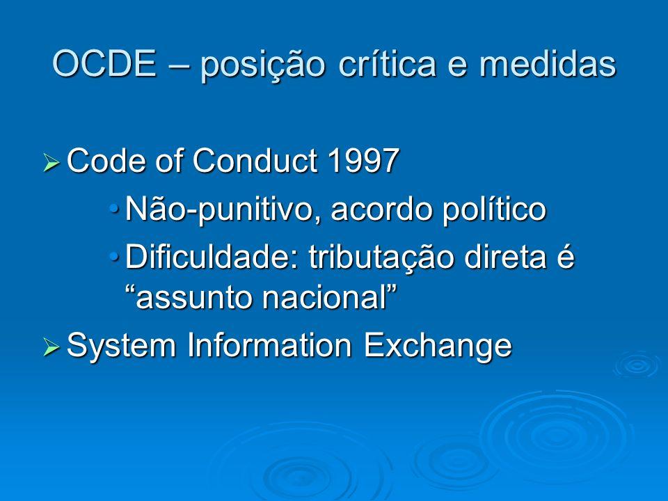 OCDE – posição crítica e medidas Code of Conduct 1997 Code of Conduct 1997 Não-punitivo, acordo políticoNão-punitivo, acordo político Dificuldade: tri