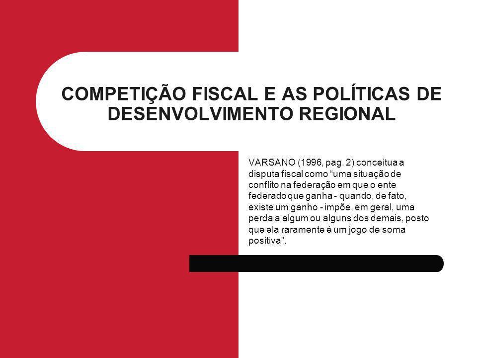 COMPETIÇÃO FISCAL E AS POLÍTICAS DE DESENVOLVIMENTO REGIONAL VARSANO (1996, pag.
