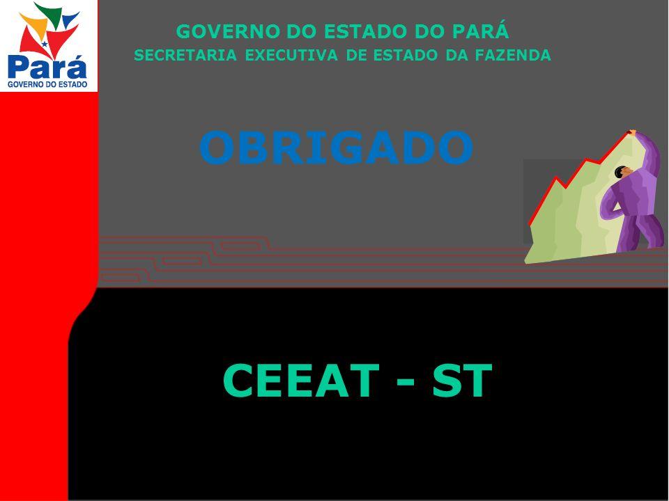 OBRIGADO GOVERNO DO ESTADO DO PARÁ SECRETARIA EXECUTIVA DE ESTADO DA FAZENDA CEEAT - ST