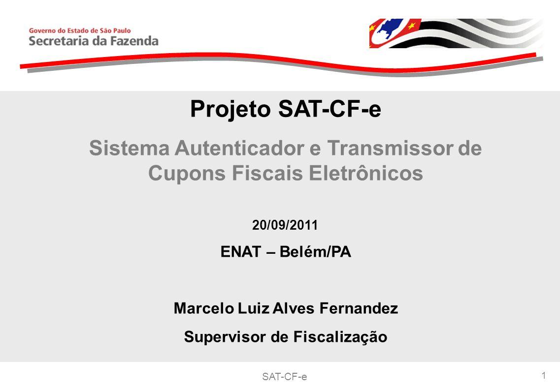 SAT-CF-e 1 Projeto SAT-CF-e Sistema Autenticador e Transmissor de Cupons Fiscais Eletrônicos 20/09/2011 ENAT – Belém/PA Marcelo Luiz Alves Fernandez Supervisor de Fiscalização