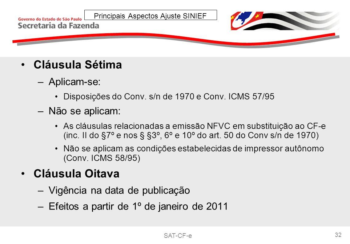 SAT-CF-e 32 Principais Aspectos Ajuste SINIEF Cláusula Sétima –Aplicam-se: Disposições do Conv.