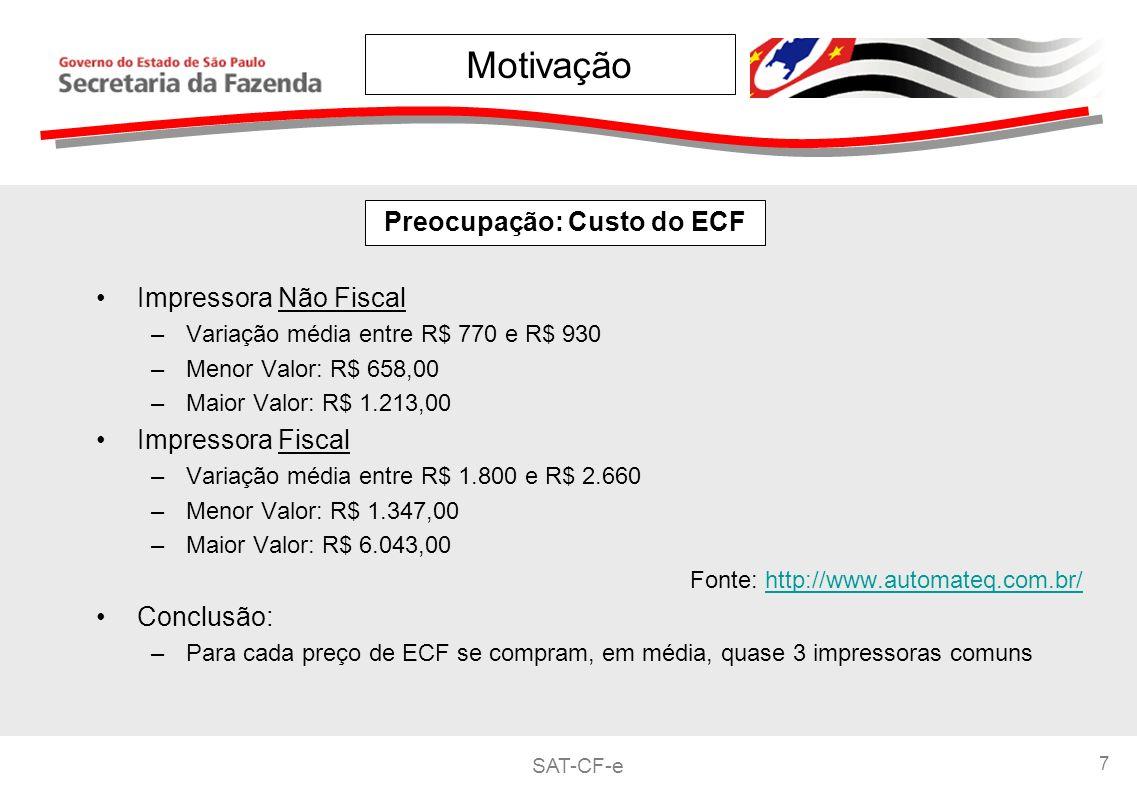 SAT-CF-e 7 Preocupação: Custo do ECF Impressora Não Fiscal –Variação média entre R$ 770 e R$ 930 –Menor Valor: R$ 658,00 –Maior Valor: R$ 1.213,00 Impressora Fiscal –Variação média entre R$ 1.800 e R$ 2.660 –Menor Valor: R$ 1.347,00 –Maior Valor: R$ 6.043,00 Fonte: http://www.automateq.com.br/http://www.automateq.com.br/ Conclusão: –Para cada preço de ECF se compram, em média, quase 3 impressoras comuns Motivação