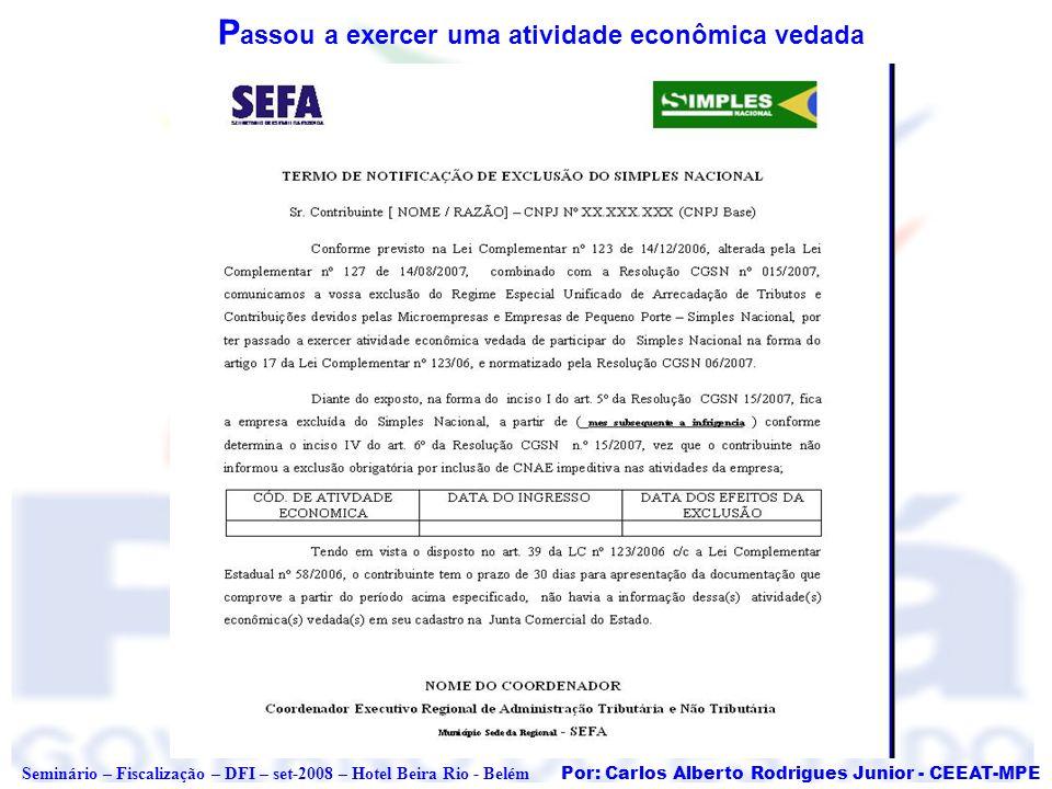 Por: Carlos Alberto Rodrigues Junior - CEEAT-MPE Seminário – Fiscalização – DFI – set-2008 – Hotel Beira Rio - Belém P assou a exercer uma atividade e