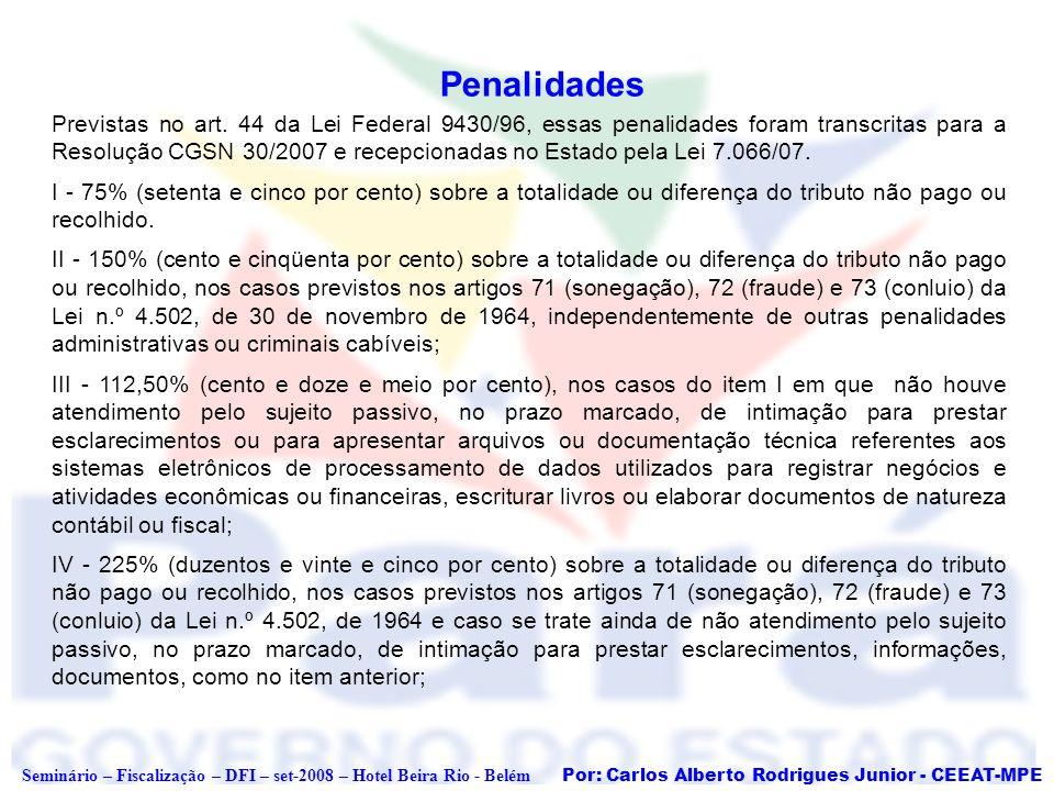 Por: Carlos Alberto Rodrigues Junior - CEEAT-MPE Seminário – Fiscalização – DFI – set-2008 – Hotel Beira Rio - Belém Penalidades Previstas no art. 44