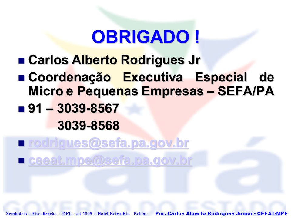 Por: Carlos Alberto Rodrigues Junior - CEEAT-MPE Seminário – Fiscalização – DFI – set-2008 – Hotel Beira Rio - Belém OBRIGADO ! Carlos Alberto Rodrigu