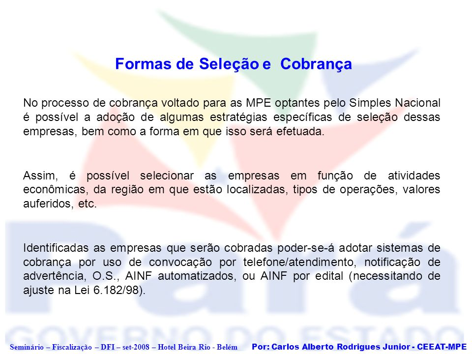 Por: Carlos Alberto Rodrigues Junior - CEEAT-MPE Seminário – Fiscalização – DFI – set-2008 – Hotel Beira Rio - Belém Formas de Seleção e Cobrança No p