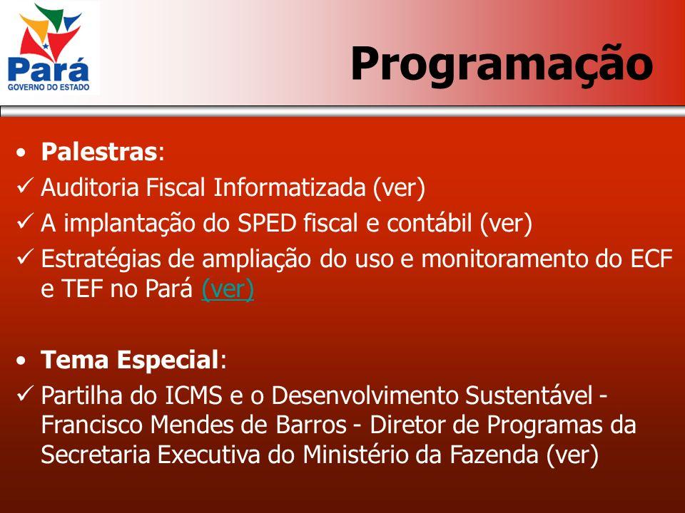 Palestras: Auditoria Fiscal Informatizada (ver) A implantação do SPED fiscal e contábil (ver) Estratégias de ampliação do uso e monitoramento do ECF e TEF no Pará (ver)(ver) Tema Especial: Partilha do ICMS e o Desenvolvimento Sustentável - Francisco Mendes de Barros - Diretor de Programas da Secretaria Executiva do Ministério da Fazenda (ver) Programação