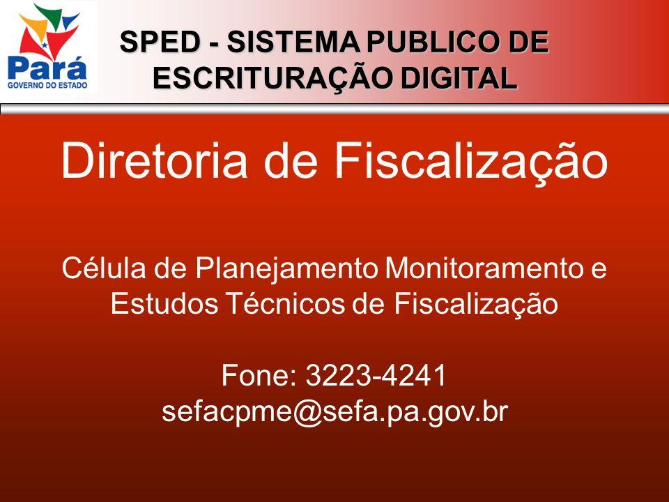 SPED - SISTEMA PUBLICO DE ESCRITURAÇÃO DIGITAL Diretoria de Fiscalização Célula de Planejamento Monitoramento e Estudos Técnicos de Fiscalização Fone: