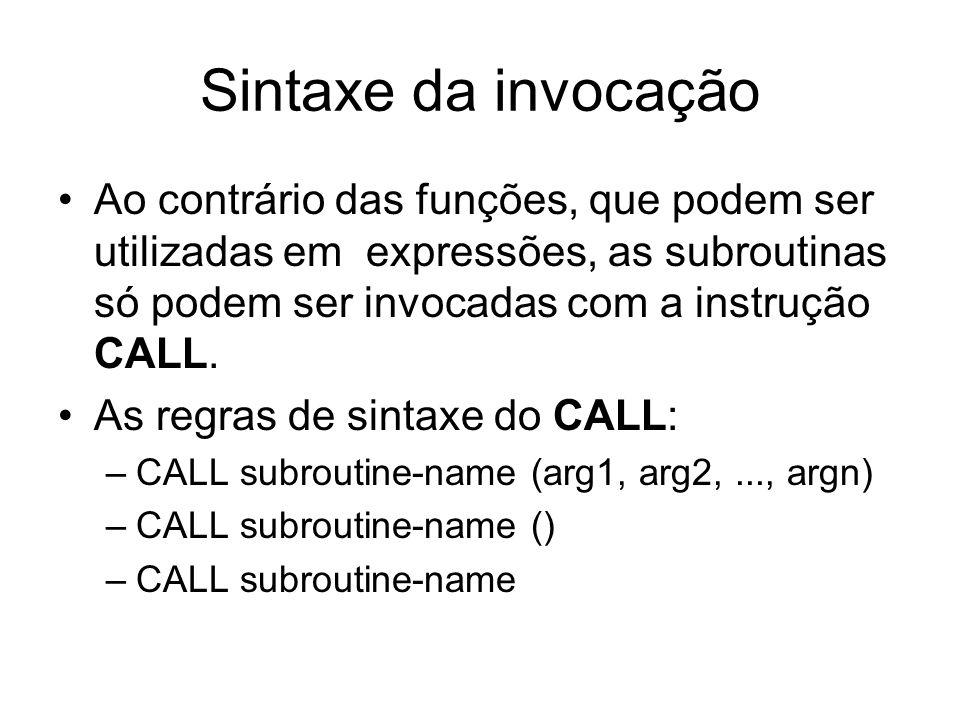 Sintaxe da invocação Ao contrário das funções, que podem ser utilizadas em expressões, as subroutinas só podem ser invocadas com a instrução CALL. As