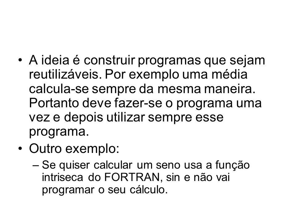 A ideia é construir programas que sejam reutilizáveis. Por exemplo uma média calcula-se sempre da mesma maneira. Portanto deve fazer-se o programa uma