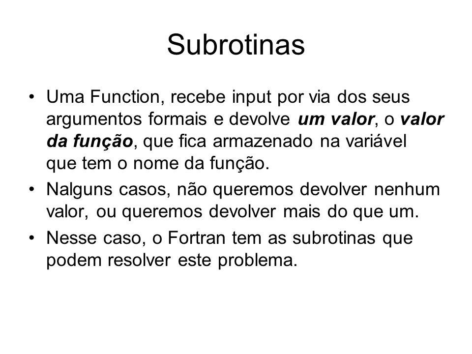 Subrotinas Uma Function, recebe input por via dos seus argumentos formais e devolve um valor, o valor da função, que fica armazenado na variável que t