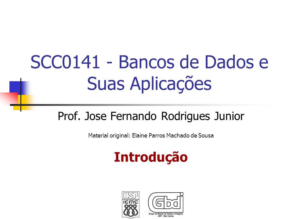 Prof. Jose Fernando Rodrigues Junior Material original: Elaine Parros Machado de Sousa Introdução SCC0141 - Bancos de Dados e Suas Aplicações