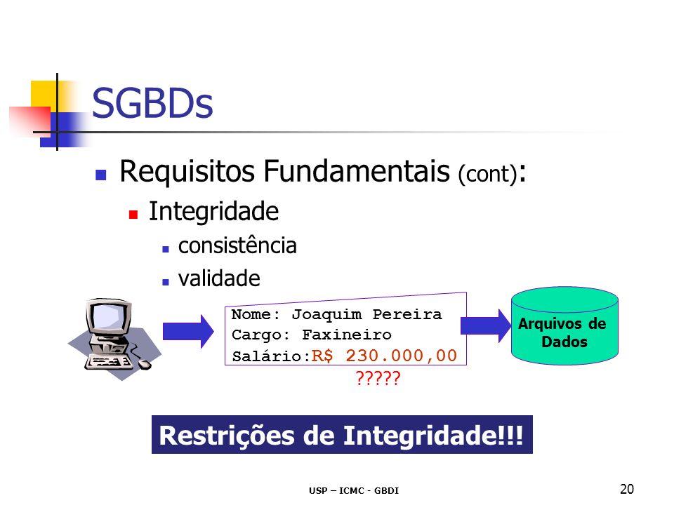 USP – ICMC - GBDI 20 SGBDs Requisitos Fundamentais (cont) : Integridade consistência validade Restrições de Integridade!!! Nome: Joaquim Pereira Cargo