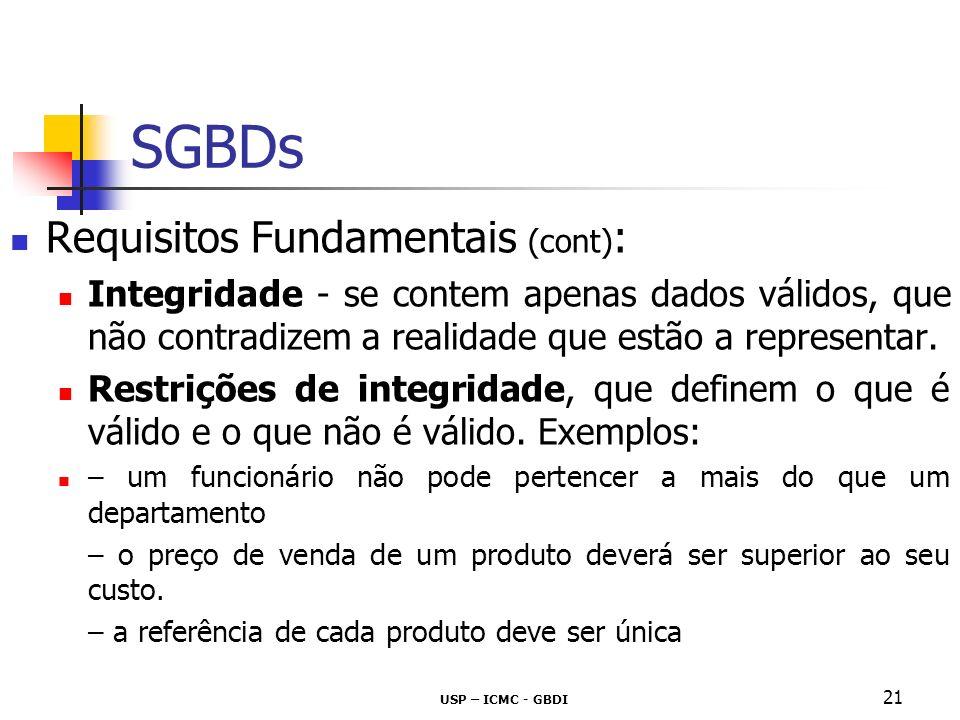 USP – ICMC - GBDI 22 SGBDs Requisitos Fundamentais (cont) : Recuperação / Tolerância a falhas Transações atômicas unidades lógicas de trabalho, em geral envolvendo várias operações Registros de Log Backup Controle da concorrência gerenciamento de transações concorrentes