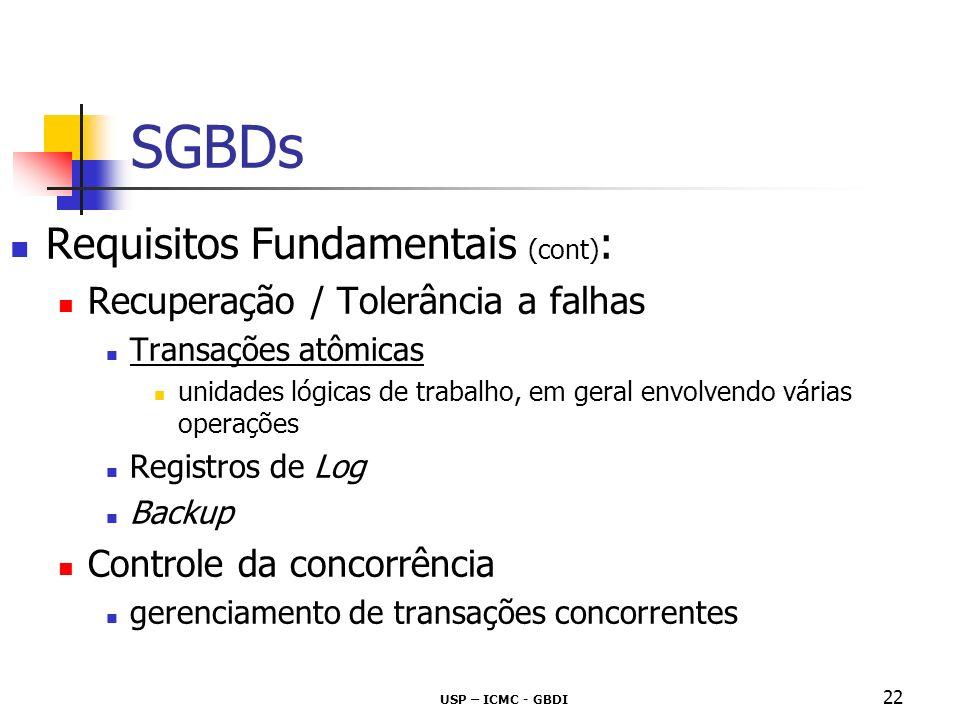 USP – ICMC - GBDI 22 SGBDs Requisitos Fundamentais (cont) : Recuperação / Tolerância a falhas Transações atômicas unidades lógicas de trabalho, em ger