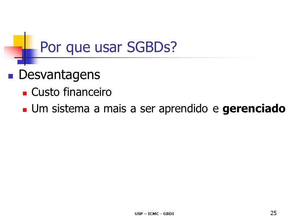 USP – ICMC - GBDI 25 Por que usar SGBDs? Desvantagens Custo financeiro Um sistema a mais a ser aprendido e gerenciado