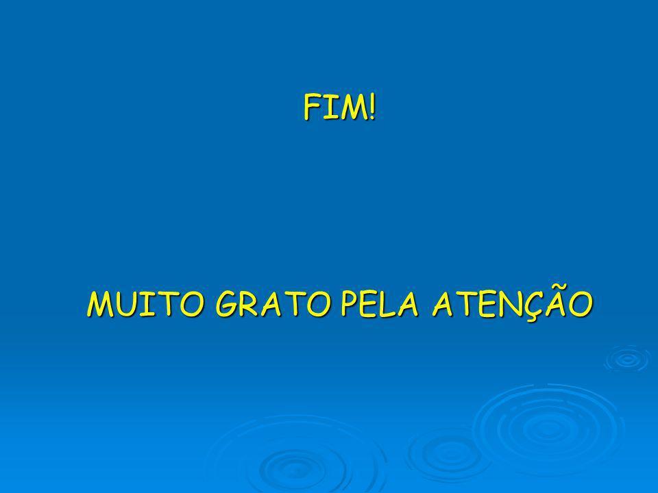 FIM! MUITO GRATO PELA ATENÇÃO