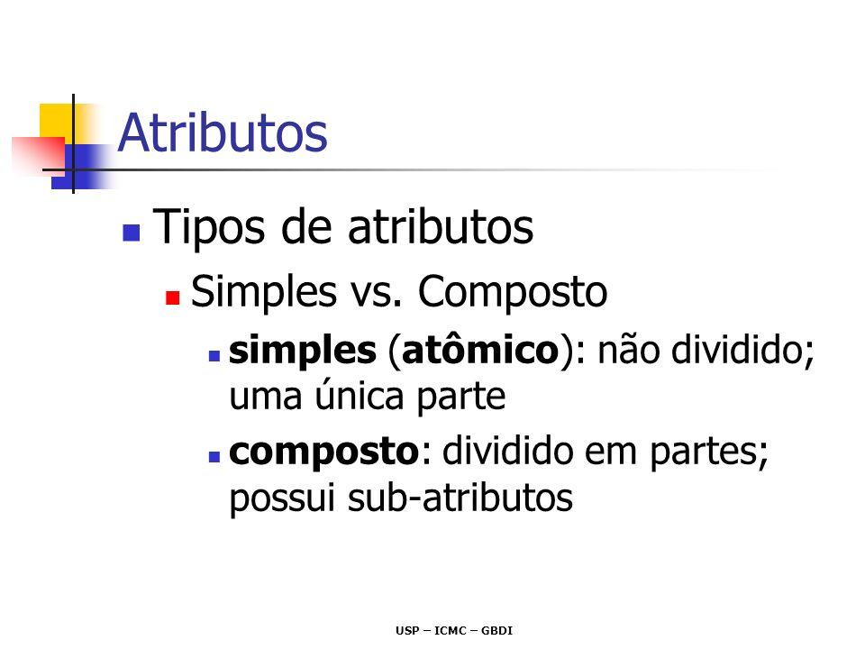 USP – ICMC – GBDI Atributos Tipos de atributos Simples vs. Composto simples (atômico): não dividido; uma única parte composto: dividido em partes; pos