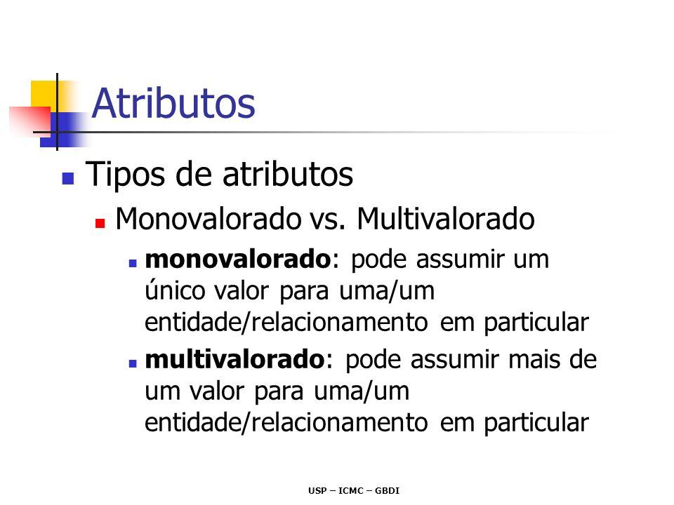 USP – ICMC – GBDI Atributos Tipos de atributos Monovalorado vs. Multivalorado monovalorado: pode assumir um único valor para uma/um entidade/relaciona