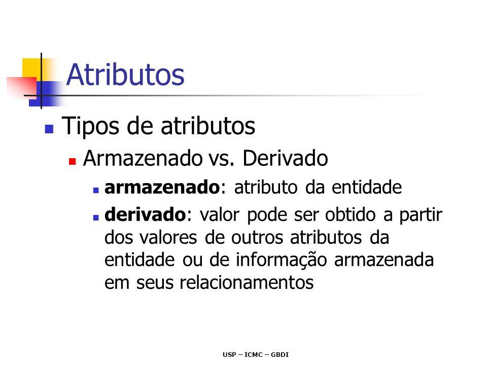 USP – ICMC – GBDI Atributos Tipos de atributos Armazenado vs. Derivado armazenado: atributo da entidade derivado: valor pode ser obtido a partir dos v