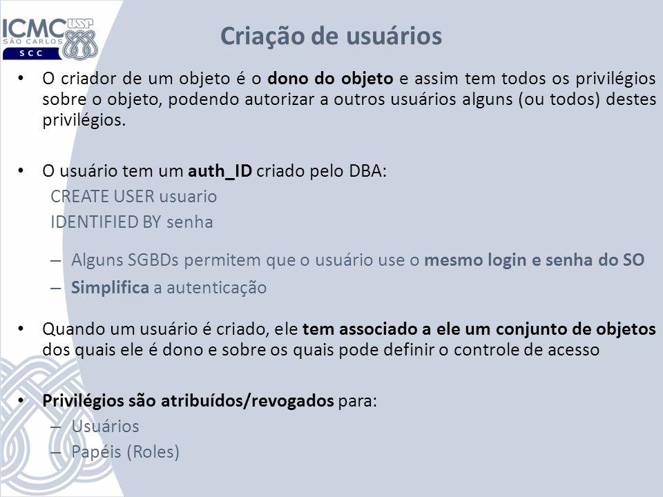 Criação de usuários O criador de um objeto é o dono do objeto e assim tem todos os privilégios sobre o objeto, podendo autorizar a outros usuários alg