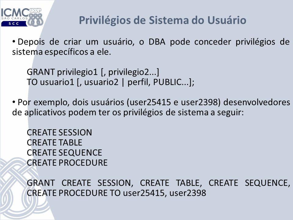 Depois de criar um usuário, o DBA pode conceder privilégios de sistema específicos a ele. GRANT privilegio1 [, privilegio2...] TO usuario1 [, usuario2