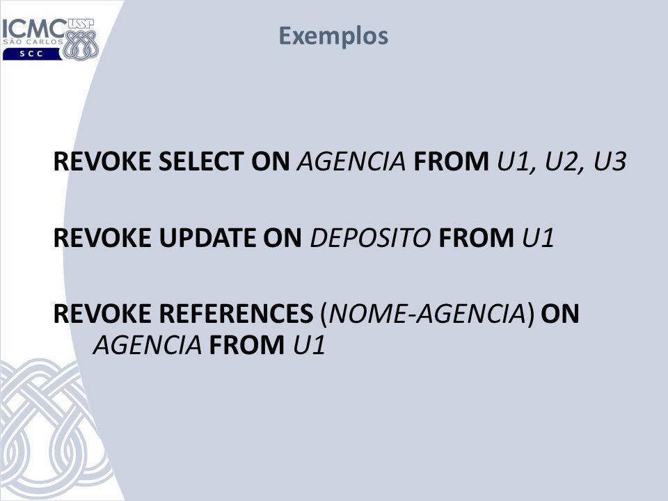 Exemplos REVOKE SELECT ON AGENCIA FROM U1, U2, U3 REVOKE UPDATE ON DEPOSITO FROM U1 REVOKE REFERENCES (NOME-AGENCIA) ON AGENCIA FROM U1
