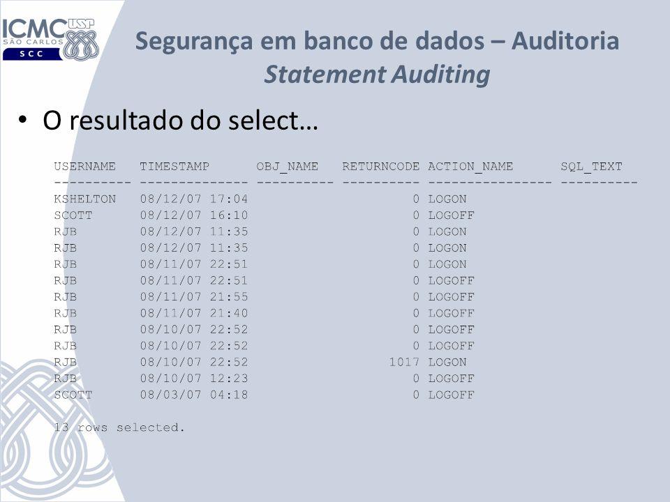 Segurança em banco de dados – Auditoria Statement Auditing O resultado do select…
