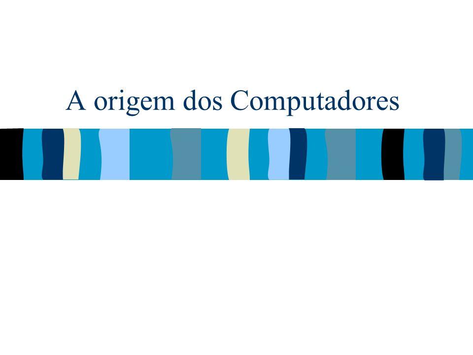 A origem dos Computadores